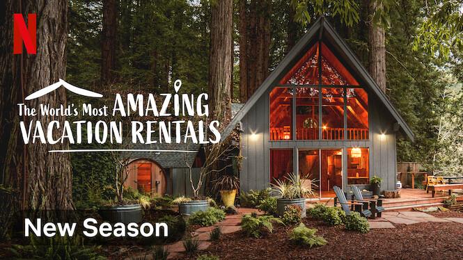 The World's Most Amazing Vacation Rentals on Netflix USA